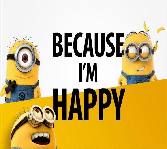 Because I'm happy #Minions | MINION MANIA!! | Pinterest ...