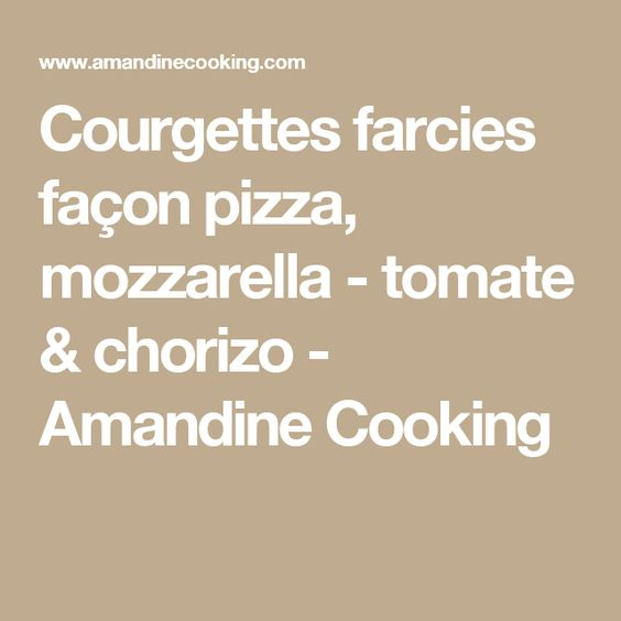 Courgettes farcies façon pizza, mozzarella - tomate & chorizo - Amandine Cooking