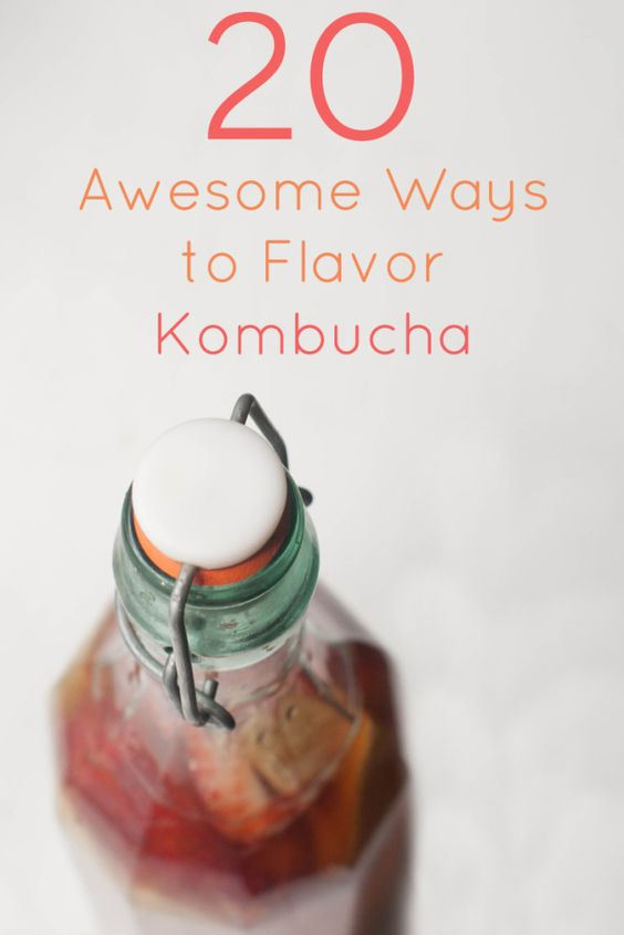 20 Awesome Ways to Flavor Your Kombucha