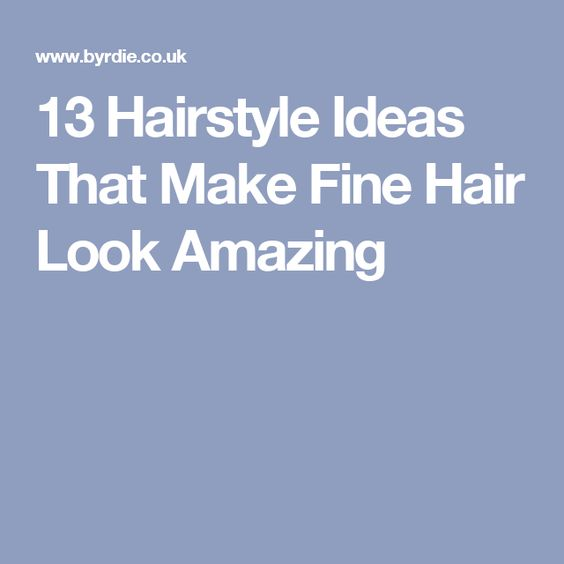 13 Hairstyle Ideas That Make Fine Hair Look Amazing