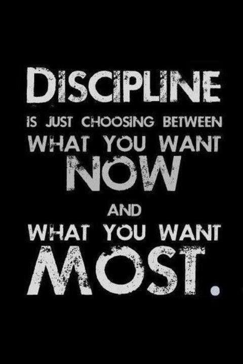 """Que buena frase! """" La disciplina es tan solo escoger entre lo que se quiere ya y lo que se quiere realmente """""""