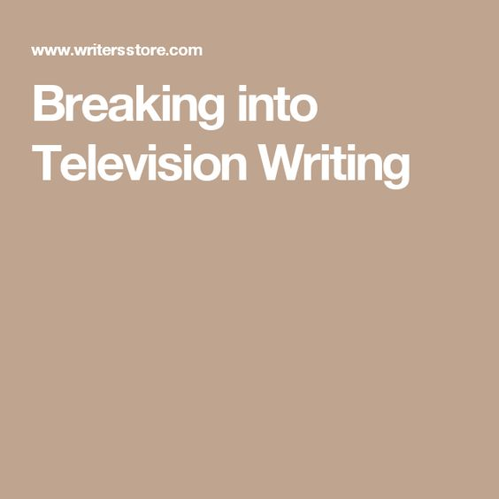 Breaking into Television Writing
