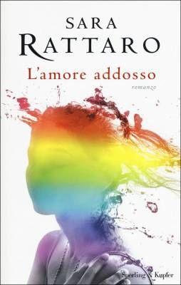 """Una donna tra vita pubblica e privata. """"L'amore addosso"""", il ritorno di Sara Rattaro"""