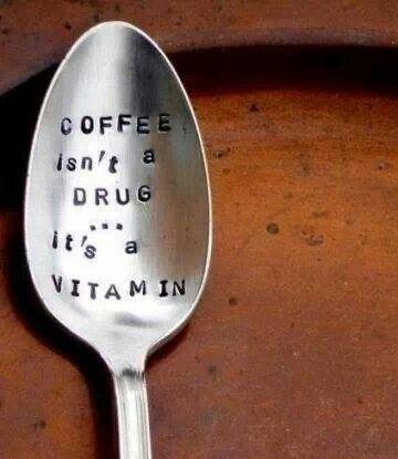 Coffee isn't a drug, it'a vitamin