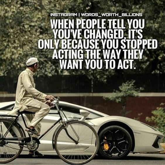 Wise words: People say you've changed because you act the way they don't want you to act.  Via: @words_worth_billions #entrepreneur #dontquit #risktaker #workhard #getitdone #motivation #quotes #quotedaily #knowledge #healthy #happiness #fashion #fitness #nutrition #fowardthinking #dreamcometrue #success #bookaday #fitnessguru #mindbodysoul #love #strength #power #willpower #determination #nutrition #healthyliving #instadaily by @mpiremind via http://ift.tt/1RAKbXL