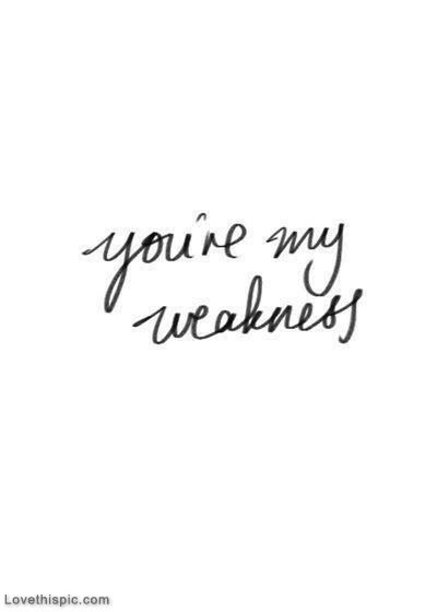 You Are My Weakness Pictures, Photos, And Images For Facebook, Tumblr,  Pinterest, And Twitter   Nice   Pinterest   Kiss, Relationships And Thoughts