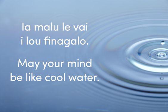 Ia Malu Le Vai I Lou Finagalo (Samoan proverb)
