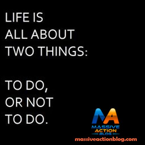 Life is All About Two things:  To do, or Not To do.  #massiveactionblog #quotes _____________________________  Double tap if you agree and tag someone who needs to see this.