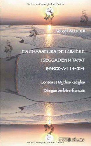 Les chasseurs de lumière = Iseggaden n tafat : contes et mythes kabyles = timucuha d yizran : bilingue berbère-français / [recopilateur] Youcef Allioui - Paris : L'Harmattan, cop. 2010