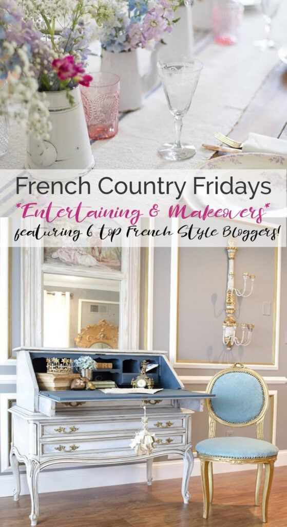 French Country Fridays 102 Entertaining Makeovers In 2020 Home Decor Styles Country Style Decor French Style Interior
