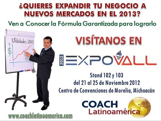¡Te invitamos a que nos conozcas en la EXPOVALL!  Del 21 al 25 de Noviembre de 2012 en el Centro de Convenciones en la ciudad de Morelia, Michoacán  Rigoberto Acosta Tapia.  www.coachlatinoamerica.com