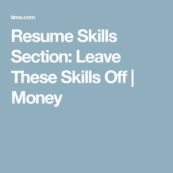 25 Job Skills to Leave Off Your Resume Resume skills - resume skills section