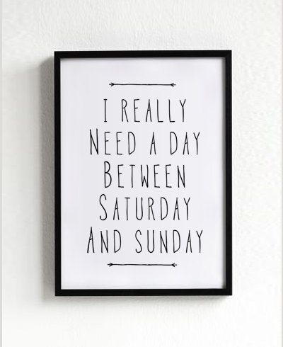 $14 - Click for GET ONE FREE Promotion (Coupon Code: GETFREE) I Really Need A Day Between Saturday and Sunday motto, quote, typography, graphic design