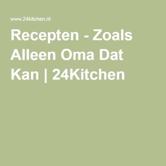 Recepten - Zoals Alleen Oma Dat Kan | 24Kitchen