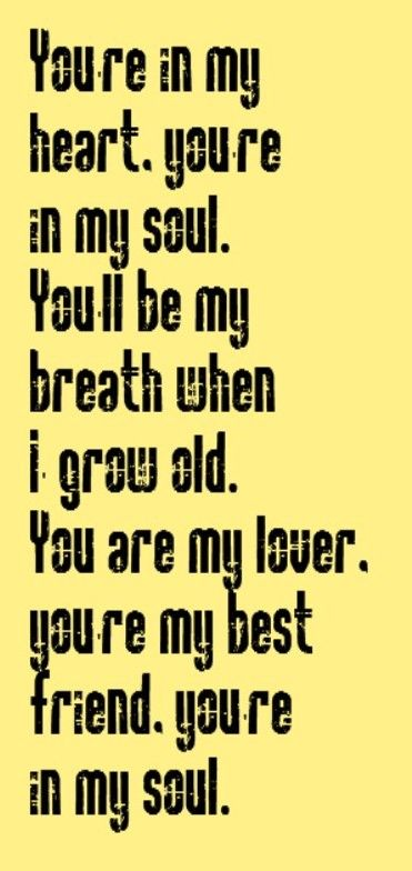 Rod Stewart - You're In My Heart: You're my Best Friend! You're defiantly in my soul.