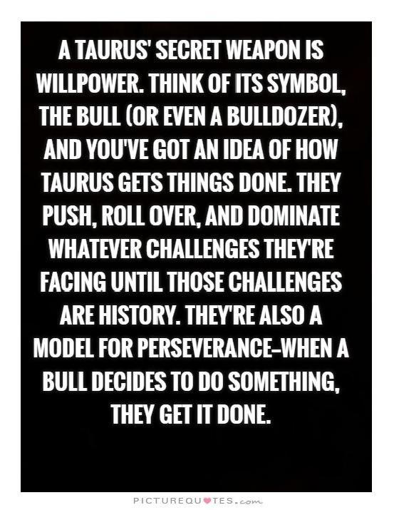 Taurus secret weapon is WILLPOWER! | Taurus | Taurus, Taurus ...