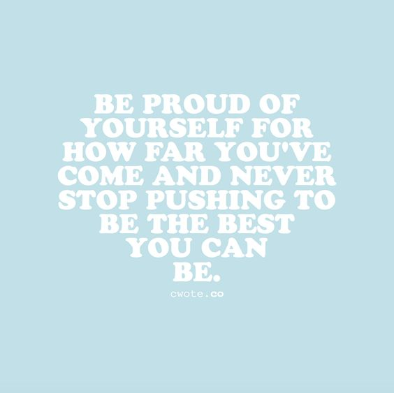 Do your best all the time and be proud of your results, even small things will help you in the end.
