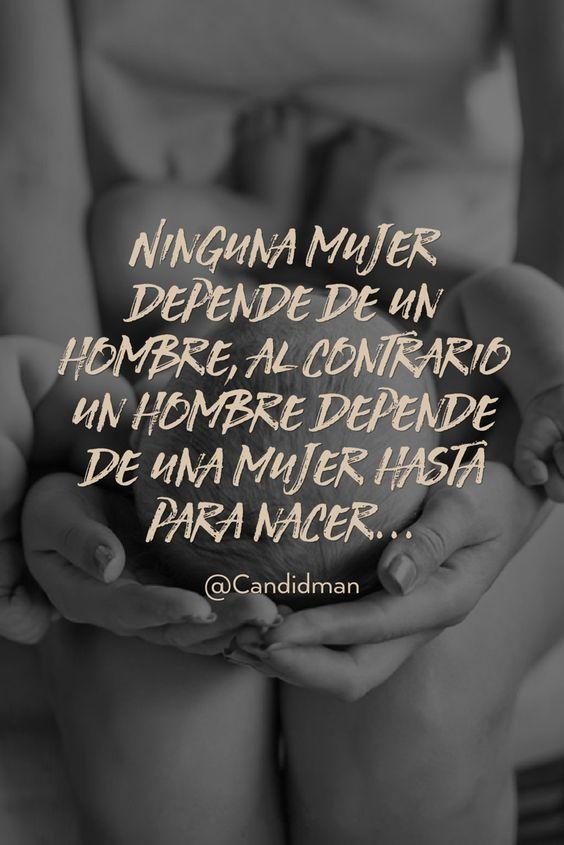 Ninguna mujer depende de un hombre al contrario un hombre depende de una mujer hasta para nacer  @Candidman     #Frases Candidman Día Internacional de la Mujer Mujer Mujeres @candidman