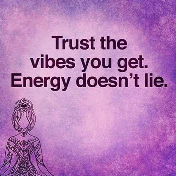 Confie nas energias que vc recebe. As energias não mentem: