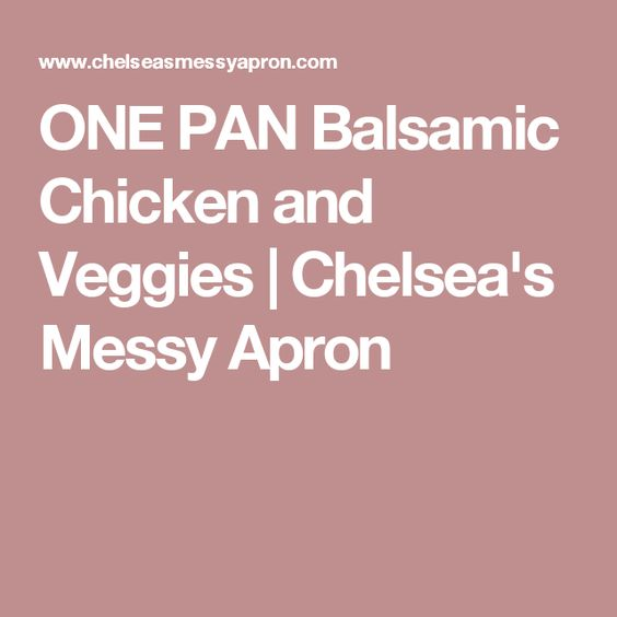 ONE PAN Balsamic Chicken and Veggies   Chelsea's Messy Apron