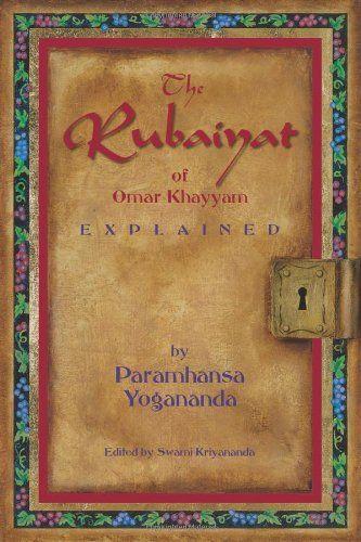 The Rubaiyat of Omar Khayyam by Paramhansa Yogananda.