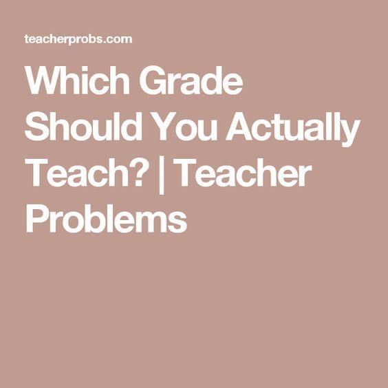 Which Grade Should You Actually Teach?   Teacher Problems