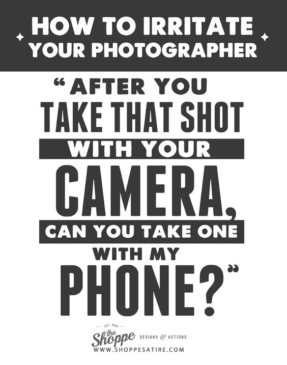 Shoppe Satire ~ Humor for Photographers ~ How to Irritate Your Photographer ☮k☮ #Quotes