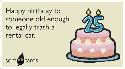 25thBirthdayHappybirthdaytosomeoneoldenoughtolegally – Funny 25th Birthday Cards