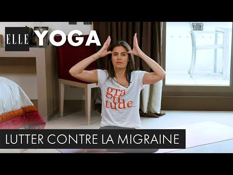 Le Yoga Contre La Migraine Elle Yoga Youtube Migraine Yoga La Migraine