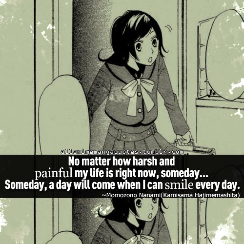 """""""No matter how harsh and painful my life is right now, someday. . .someday, a day will come when I can smile every day"""""""