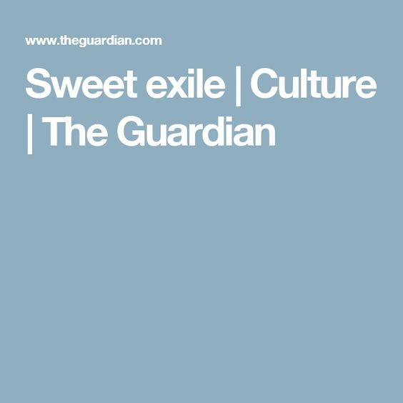 Sweet exile | Culture | The Guardian