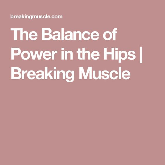 The Balance of Power in the Hips Breaking Muscle fitness - new tribal blueprint diet