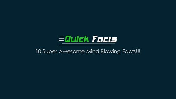 10 Super Awesome Mind Blowing Facts