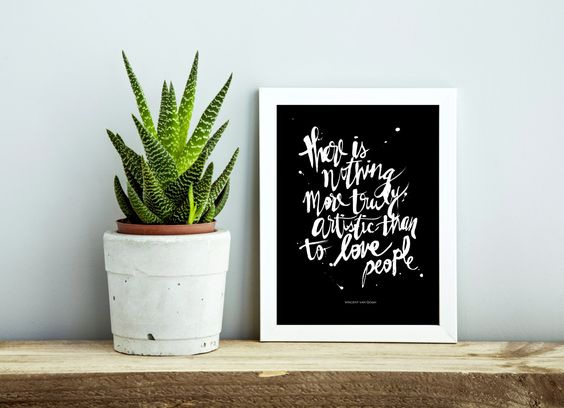 "A4 ""There Is Nothing More Truly Artistic Than To Love People"" Vincent van Gogh, Art Quote Print, Instant Download, Black with White Text by FrankieAndGus on Etsy"