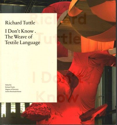 New Book: I Don't Know : The Weave of Textile Language / edited by Richard Tuttle, Magnus af Petersens, and Achim Borchardt-Hume, 2014.