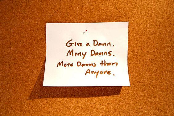 Give a damn.