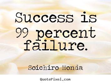 Success+quotes+-+Success+is+99+percent+failure.