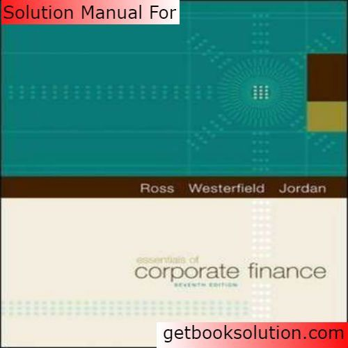 Solution Manual For Essentials Of Corporate Finance 7th Edition By Ross Solutions Finance Manual