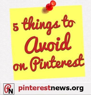 Tips which should be obvious, but...obviously are not! 5 Things To Avoid On #Pinterest