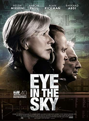 Eye In The Sky 2015 What A Gripping Movie Highlighting Conflicting Humanitarian And Necessity Issues Of Remot Movie Posters Alan Rickman Movies Helen Mirren