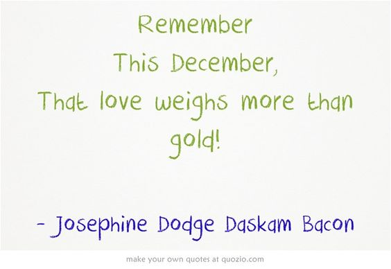 Remember This December, That love weighs more than gold!