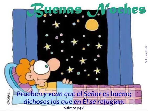 Buenas Noches Prueben y vean que el Señor es bueno; dichosos los que en Él se refugian. Salmos 34:8
