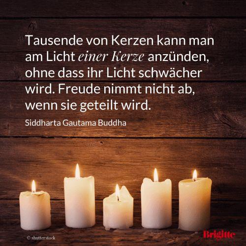 Tausende von Kerzen kann man am Licht einer Kerze anzünden, ohne dass ihr Licht schwächer wird. Freude nimmt nicht ab, wenn sie geteilt wird. - Siddharta Gautama Buddha