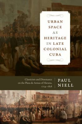 Includes bibliographical references (pages 277-303) and index   Contents The Plaza de Armas and spatial reform -- Classicism and reformed subjectivity -- Fashioning heritage on the colonial Plaza de Armas -- The dissonance of colonial heritage -- Sugar, slavery, and disinheritance