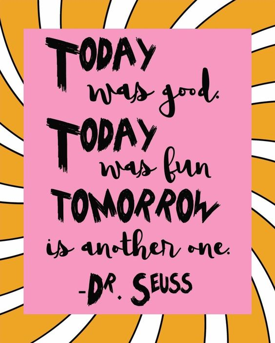 Dr. Seuss Quotes-Fun Quotes-Kid quotes-today was good today was fun tomorrow is another one.