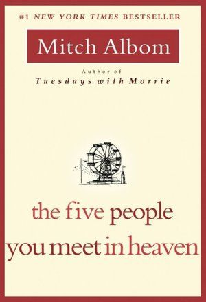 The Five People You Meet in Heaven - have not read this yet but have seen a lot of good reviews...