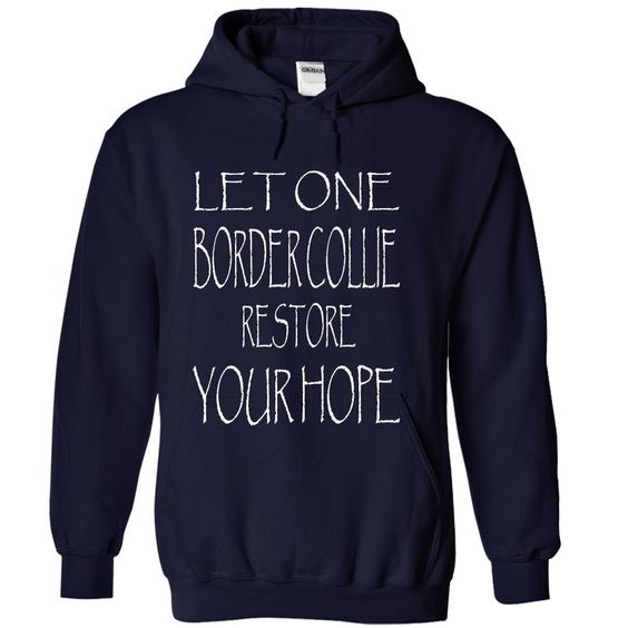 LET ONE BORDER COLLIE RESTORE YOUR HOPE T-Shirts, Hoodies. ADD TO CART ==► https://www.sunfrog.com/Pets/LET-ONE-BORDER-COLLIE-RESTORE-YOUR-HOPE-NavyBlue-Hoodie.html?41382