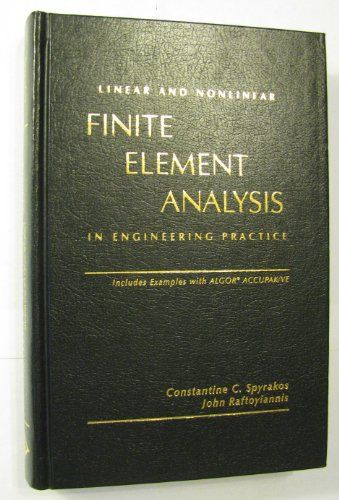 Linear and nonlinear finite element analysis in engineering practice / Constantine C. Spyrakos, John Raftoyiannis
