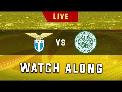 Lazio Vs Celtic Live Football Watchalong Stream