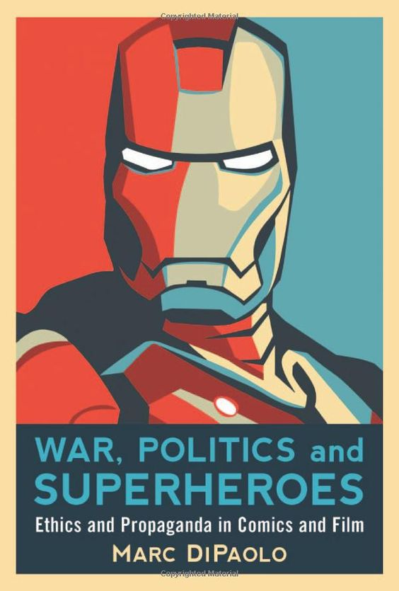 War, Politics and Superheroes: Ethics and Propaganda in Comics and Film, more recent